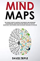 Mind Maps: The Ultimate Guide to Mapping Your Memory and Increasing Concentration, Organization and Creativity in Your Life. Unlocking Your Potential Using Advanced Strategies in This Book