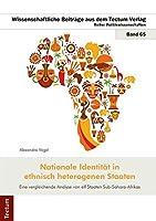 Nationale Identitaet in ethnisch heterogenen Staaten: Eine vergleichende Analyse von elf Staaten Sub-Sahara-Afrikas