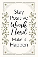 "Stay Positive Work Hard Make It Happen: Positive Quote Journal Wide Ruled College Lined Composition Notebook 100 Pages Of 6""x9"""