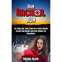 Run Rachel Run: The Thrilling, True Story of a Teen's Daring Escape and Heroic Survival During the Holocaust