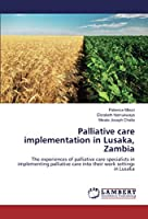 Palliative care implementation in Lusaka, Zambia: The experiences of palliative care specialists in implementing palliative care into their work settings in Lusaka