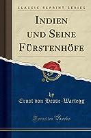 Indien Und Seine Fuerstenhoefe (Classic Reprint)