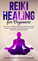 Reiki Healing for Beginners: Unlocking the Secrets of Reiki Self-Healing! Learn Reiki Symbols and Acquire Tips for Reiki Psychic and Reiki Meditations also Aura Cleanse!