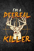 I'm a Deereal Killer: Funny Deer Hunting Journal for Buck Hunters: Blank Lined Notebook for Hunt Season to Write Notes & Writing