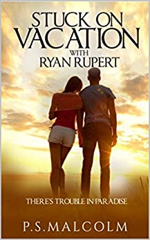 Stuck On Vacation With Ryan Rupert (The Ryan Rupert Series Book 1) by [Malcolm, P. S.]
