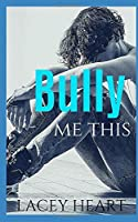 Bully Me This (Bully Me #1): A Best Friend's Brother Bully Romance