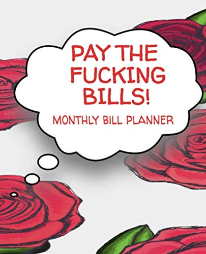 Pay The Fucking Bills Monthly Bill Planner: Monthly Bill Planner and Organizer, Funny Sweary Monthly Bill and Household Expense