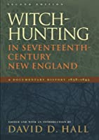 Witch-Hunting In Seventeenth-Century New England: A Documentary History 1638-1693