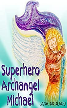 Superhero Archangel Michael by [Nicolaou, Lana]
