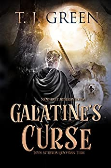 Galatine's Curse: Young Adult Arthurian Fantasy (Tom's Arthurian Legacy Book 3) by [Green, TJ]