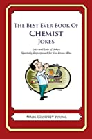 The Best Ever Book of Chemist Jokes: Lots and Lots of Jokes Specially Repurposed for You-know-who