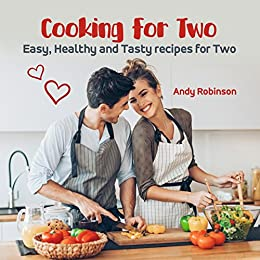 Cooking for Two: Easy, Healthy and Tasty recipes for Two by [Robinson, Andy]