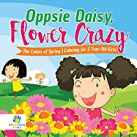 Oppsie Daisy, Flower Crazy the Colors of Spring Coloring for 5 Year Old Girls