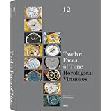 Twelve Faces of Time: Horological Virtuosos (Collecting)