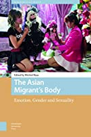 The Asian Migrant's Body: Emotion, Gender and Sexuality (New Mobilities in Asia)