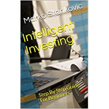Intelligent Investing: Step By Step Guide For Beginners