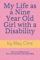 My Life as a Nine Year Old Girl with a Disability: How I am different and how I am the same with Spina Bifida