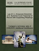 Lee (H.) V. Arrowood (Herschel) U.S. Supreme Court Transcript of Record with Supporting Pleadings