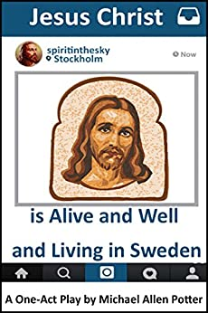 [Potter, Michael Allen]のJesus Christ is Alive and Well and Living in Sweden: A One-Act Play (English Edition)