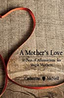 A Mother's Love: 31 Days of Affirmations for Single Mothers