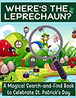 Where's the Leprechaun?: A Magical Search-and-Find Book to Celebrate St. Patrick's Day: Use the Luck of the Irish to Find Lucky the Leprechaun (St. Patty's Day Coloring Activity Book) (St. Patrick's Day Activity Book for Kids)