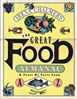 The Great Food Almanac: A Feast of Facts from A to Z