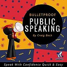 Bulletproof Public Speaking: Speak with Confidence Quick & Easy