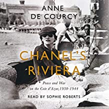 Chanel's Riviera: The Côte d'Azur in Peace and War, 1930-1944