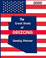 The Great State of Arizona Weekly Planner: 2020 Diary, Calendar, and Notebook