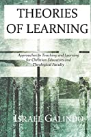 Theories of Learning: Approaches to Teaching and Learning for Christian Educators and Theological Faculty