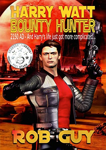 Harry Watt Bounty Hunter: 2150 AD - And Harry's Life Just Got More Complicated by [Guy, Rob]