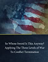 So Whose Sword Is This Anyway?: Applying the Three Levels of War to Conflict Term