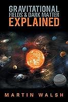 Gravitational Fields & Dark Matter Explained
