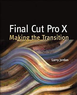[Jordan, Larry]のFinal Cut Pro X: Making the Transition