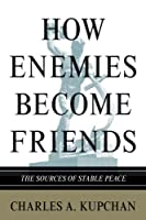 How Enemies Become Friends: The Sources Of Stable Peace (Princeton Studies In International History And Politics) (Princeton Studies in International History and Politics: Council on Foreign Relations)