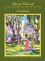 Christ Church Frederica Cookbook: Christ Church, Frederica