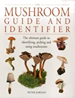 The Mushroom Guide and Identifier: The Ultimate Guide to Identifying, Picking and Using Mushrooms