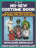 The No-sew Costume Book: 41 Easy and Inexpensive Costumes for Any Occasion