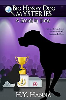 A Secret in Time (Big Honey Dog Mysteries Book 2) by [Hanna, H.Y.]