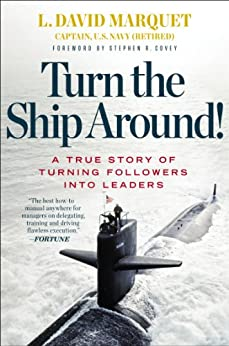 Turn the Ship Around!: A True Story of Turning Followers into Leaders by [Marquet, L. David]