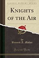 Knights of the Air (Classic Reprint)