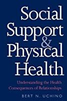 Social Support and Physical Health: Understanding the Health Consequences of Relationships (Current Perspectives in Psychology) by Bert N. Uchino(2004-01-11)