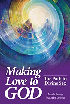 Making Love to God: The Path to Divine Sex by [Spalding, Tina Louise]