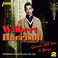 Gonna Tell You A Story - Complete Singles As & Bs 1953-1962 by Wilbert Harrison