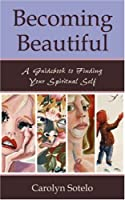 Becoming Beautiful: A Guidebook to Finding Your Spiritual Self
