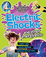 Electric Shocks and Other Energy Evils (Disgusting & Dreadful Science)