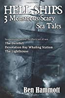 Hell Ships - 3 Monstrous Scary Sea Tales: Suspenseful horror thrillers set at sea - The Derelict - Desolation Whaling Station - The Lighthouse