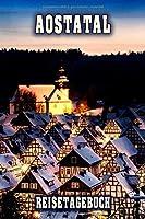 Aostatal Reisetagebuch: Winterurlaub in Aostatal. Ideal fuer Skiurlaub, Winterurlaub oder Schneeurlaub.  Mit vorgefertigten Seiten und freien Seiten fuer  Reiseerinnerungen. Eignet sich als Geschenk, Notizbuch oder als Abschiedsgeschenk