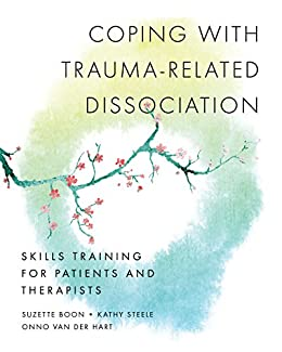 Coping with Trauma-Related Dissociation: Skills Training for Patients and Therapists (Norton Series on Interpersonal Neurobiology) by [Boon, Suzette, Steele, Kathy, Hart, Onno van der]
