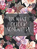 "It's Wine O'clock Somewhere: Blank Mixed Drinks and Cocktail Recipe Book, Mixology Notebook Journal Record To Write & Fill In, Organize & Reference Your Technique. Tasting Notes Gift for Bartenders, Mixologists, Beginners, Professionals 8.5""X11"" 120 Pages (Bartending Recipe Collection Book)"